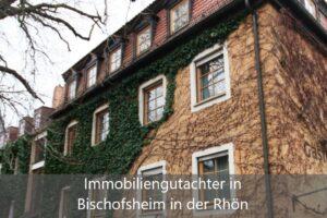 Immobiliengutachter Bischofsheim in der Rhön
